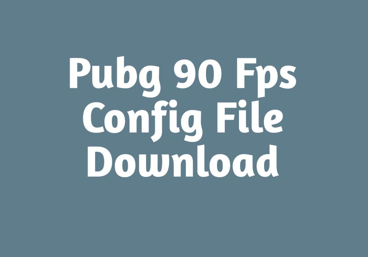 Pubg 90 FPS Config File Download